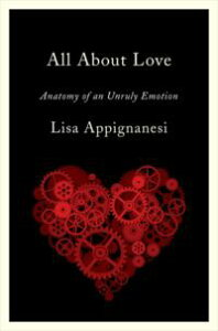 All About Love: Anatomy of an Unruly Emotion【電子書籍】[ Lisa Appignanesi ]