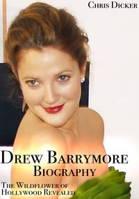 Drew Barrymore Biography: The Wildflower of Hollywood Revealed【電子書籍】[ Chris Dicker ]