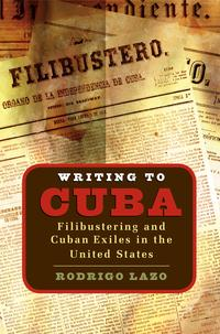 Writing to CubaFilibustering and Cuban Exiles in the United States【電子書籍】[ Rodrigo Lazo ]