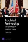 Troubled PartnershipU.S.-Turkish Relations in an Era of Global Geopolitical Change【電子書籍】[ F. Stephen Larrabee ]
