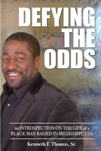Defying the Odds - An Introspection on the Life of a Black Man Raised in Mississippi, USA1, #1【電子書籍】[ Kenneth Thomas ]