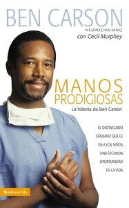 Manos Prodigiosas【電子書籍】[ Ben Carson, M.D. ]
