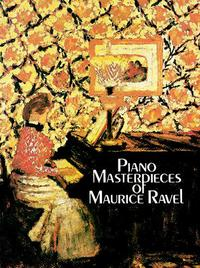 Piano Masterpieces of Maurice Ravel【電子書籍】[ Maurice Ravel ]