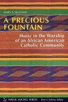 A Precious FountainMusic in the Worship of an African American Catholic Community【電子書籍】[ Mary E. McGann RSCJ ]