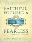 Faithful, Focused and FearlessLessons to Fortify Your Future【電子書籍】[ Dr. Rev. Jo Ann Browning, M.DIV, D.MIN. ]