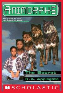The Secret (Animorphs #9)【電子書籍】[ K.A. Applegate ]