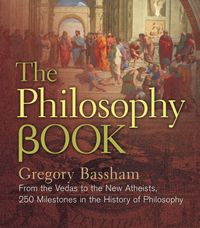 The Philosophy BookFrom the Vedas to the New Atheists, 250 Milestones in the History of Philosophy【電子書籍】[ Gregory Bassham ]
