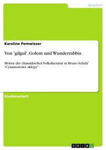 Von 'gilgul', Golem und WunderrabbisMotive der chassidischen Volksliteratur in Bruno Schulz? 'Cynamonowe sklepy'【電子書籍】[ Karoline Pemwieser ]