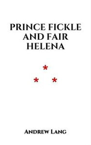 Prince Fickle and Fair HelenaA German fairy tale【電子書籍】[ Andrew Lang ]