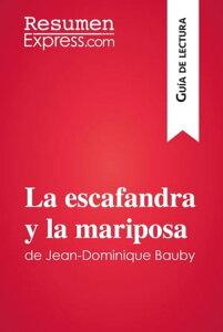 La escafandra y la mariposa?de Jean-Dominique Bauby (Gu?a de lectura)Resumen y an?lisis completo【電子書籍】[ ResumenExpress ]
