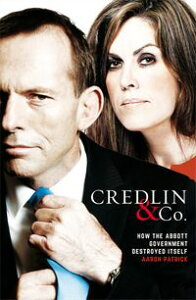 Credlin & Co.How the Abbott Government Destroyed Itself【電子書籍】[ Aaron Patrick ]