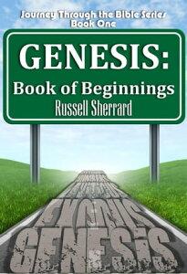 Genesis: Book of BeginningsJourney Through the Bible, #1【電子書籍】[ Russell Sherrard ]