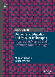Democratic Education and Muslim PhilosophyInterfacing Muslim and Communitarian Thought【電子書籍】[ Nuraan Davids ]
