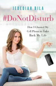 #DoNotDisturbHow I Ghosted My Cell Phone to Take Back My Life【電子書籍】[ Jedediah Bila ]