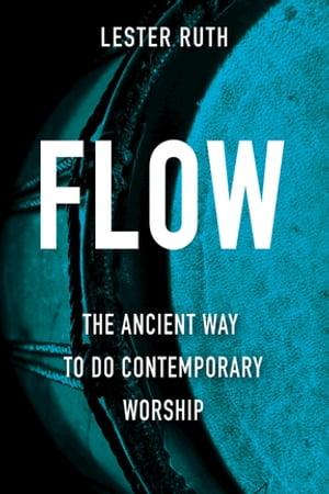 洋書, SOCIAL SCIENCE Flow The Ancient Way to Do Contemporary Worship Lester Ruth