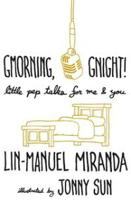 Gmorning, Gnight!Daily mindfulness from the creator of Hamilton the Musical【電子書籍】[ Lin-Manuel Miranda ]