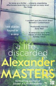 A Life Discarded: 148 Diaries Found in a Skip【電子書籍】[ Alexander Masters ]