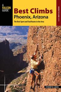 Best Climbs Phoenix, ArizonaThe Best Sport and Trad Routes in the Area【電子書籍】[ Stewart M. Green ]