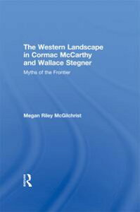 The Western Landscape in Cormac McCarthy and Wallace StegnerMyths of the Frontier【電子書籍】[ Megan Riley McGilchrist ]