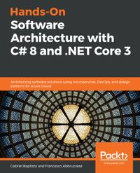 Hands-On Software Architecture with C# 8 and .NET Core 3Architecting software solutions using microservices, DevOps, and design patterns for Azure Cloud【電子書籍】[ Gabriel Baptista ]