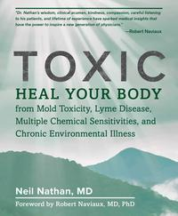 ToxicHeal Your Body from Mold Toxicity, Lyme Disease, Multiple Chemical Sensitivities, and Chronic Environmental Illness【電子書籍】[ Neil Nathan ]