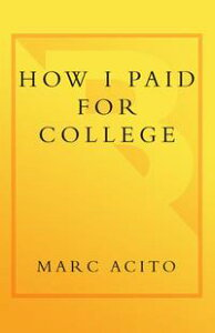 How I Paid for CollegeA Novel of Sex, Theft, Friendship & Musical Theater【電子書籍】[ Marc Acito ]