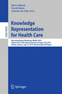 Knowledge Representation for Health Care6th International Workshop, KR4HC 2014, held as part of the Vienna Summer of Logic, VSL 2014, Vienna, Austria, July 21, 2014. Revised Selected Papers【電子書籍】