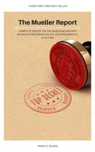The Mueller Report: Complete Report On The Investigation Into Russian Interference In The 2016 Presidential Election【電子書籍】[ Robert S. Mueller ]