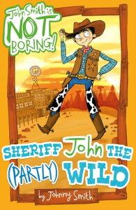 John Smith is NOT Boring! 4: Sheriff John the (Partly) Wild【電子書籍】[ Johnny Smith ]