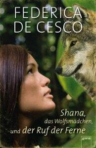 Shana, das Wolfsm?dchen, und der Ruf der Ferne【電子書籍】[ Federica de Cesco ]