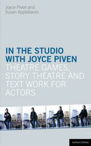 In the Studio with Joyce PivenTheatre Games, Story Theatre and Text Work for Actors【電子書籍】[ Joyce Piven ]