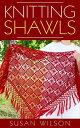 Knitting Shawls【電子書籍】[ Susan Wilson ]