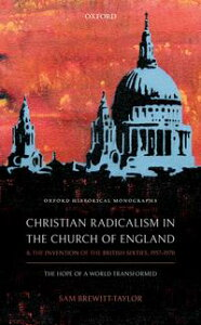 Christian Radicalism in the Church of England and the Invention of the British Sixties, 1957-1970The Hope of a World Transformed【電子書籍】[ Sam Brewitt-Taylor ]