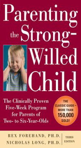 Parenting the Strong-Willed Child: The Clinically Proven Five-Week Program for Parents of Two- to Six-Year-Olds, Third Edition【電子書籍】[ Rex Forehand ]