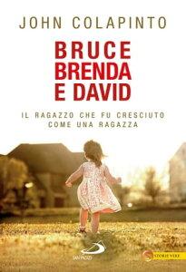 Bruce, Brenda, David. Il ragazzo che fu cresciuto come una ragazza【電子書籍】[ John Colapinto ]