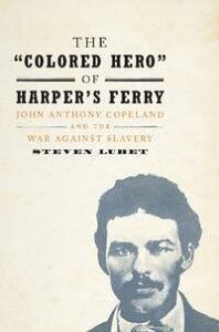 The 'Colored Hero' of Harper's FerryJohn Anthony Copeland and the War against Slavery【電子書籍】[ Steven Lubet ]