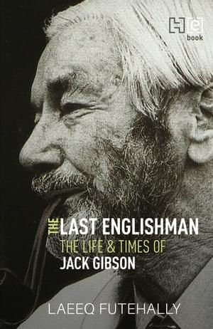 洋書, FICTION & LITERTURE The Last Englishman The Life and Times of Jack Gibson Laeeq Futehally