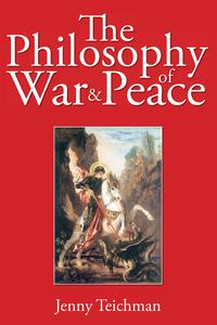 The Philosophy of War and Peace【電子書籍】[ Jenny Teichman ]