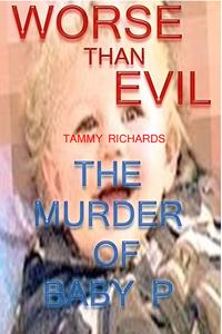 WORSE THAN EVIL (The murder of baby P)【電子書籍】[ Tammy Richards ]