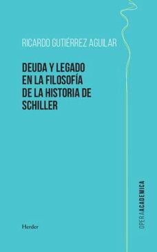 Deuda y legado en la filosof?a de la Historia de Schiller【電子書籍】[ Ricardo Guti?rrez Agilar ]
