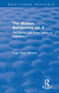 Revival: The Women Bonapartes vol. II (1908)The Mother and Three Sisters of Napoleon I【電子書籍】[ Hugh Noel Williams ]