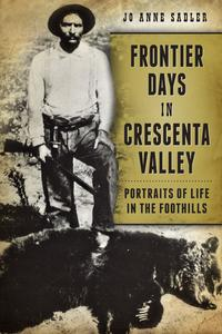 Frontier Days in Crescenta ValleyPortraits of Life in the Foothills【電子書籍】[ Jo Anne Sadler ]