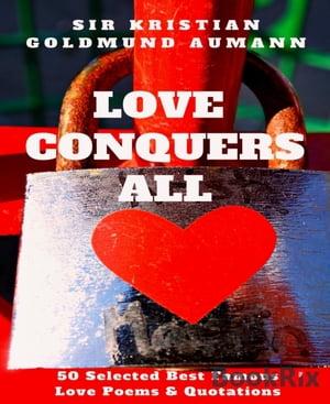 洋書, FICTION & LITERATURE Love Conquers All 50 Selected Best Famous Love Poems Quotations About Love Sir Kristian Goldmund Aumann
