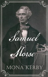 Samuel Morse【電子書籍】[ Mona Kerby ]