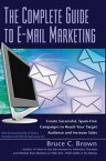 The Complete Guide to E-mail MarketingHow to Create Successful, Spam-free Campaigns to Reach Your Target Audience and Increase Sales【電子書籍】[ Bruce C. Brown ]