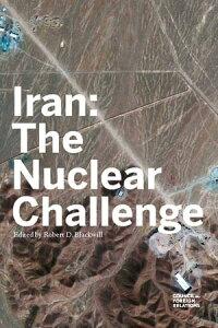 Iran: The Nuclear Challenge【電子書籍】[ Robert D. Blackwill, Elliott Abrams, Robert M. Danin, Richard A. Falkenrath, Matthew Kroenig, Meghan L. O'Sullivan, Ray Takeyh ]