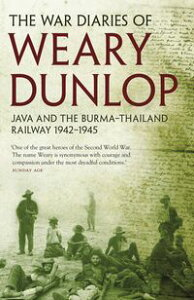 The War Diaries of Weary Dunlop【電子書籍】[ Edward E Dunlop ]