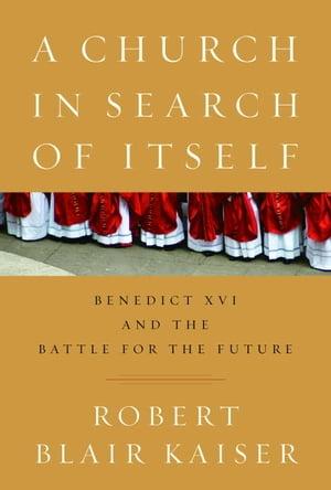 洋書, SOCIAL SCIENCE A Church in Search of Itself Benedict XVI and the Battle for the Future Robert Blair Kaiser