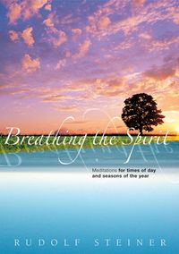 Breathing the SpiritMeditations for Times of Day and Seasons of the Year【電子書籍】[ Rudolf Steiner ]