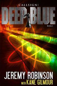 Callsign: Deep Blue (A Tom Duncan - Chess Team Novella)【電子書籍】[ Jeremy Robinson ]